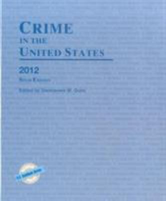 Crime in the United States 2012 9781598885217