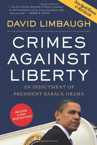 Crimes Against Liberty: An Indictment of President Barack Obama 9781596982758