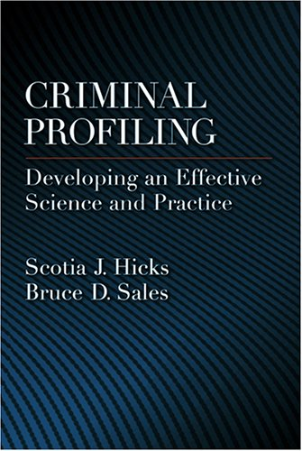Criminal Profiling: Developing an Effective Science and Practice