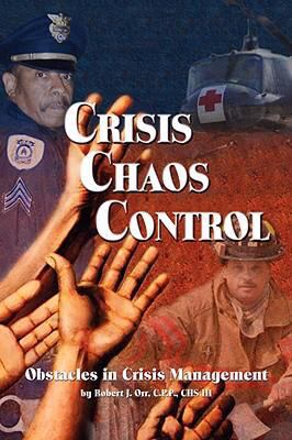 Crisis Chaos Control: Obstacles in Crisis Management 9781598584851