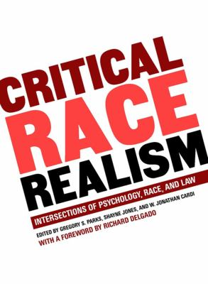 Critical Race Realism: Intersections of Psychology, Race, and Law 9781595581464