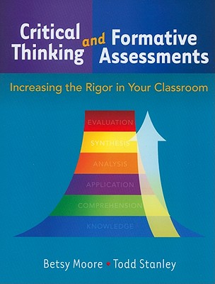 Critical Thinking and Formative Assessments: Increasing the Rigor in Your Classroom 9781596671263