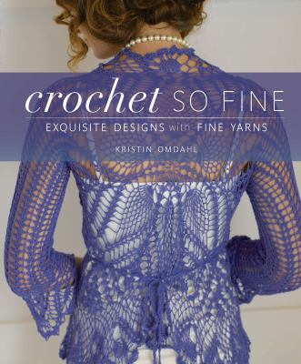Crochet So Fine: Exquisite Designs with Fine Yarns 9781596681989