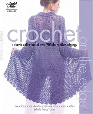 Crochet on the Edge: A Classic Collection of Over 140 Decorative Edgings 9781596351134
