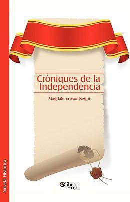 Croniques de La Independencia 9781597544528