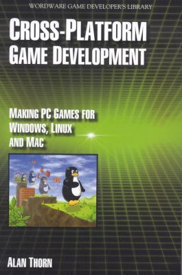 Cross-Platform Game Development: Making PC Games for Windows, Linux and Mac 9781598220568