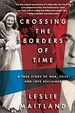 Crossing the Borders of Time: A True Love Story of War, Exile, and Love Reclaimed 9781590515709