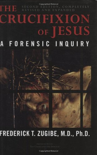 The Crucifixion of Jesus, Completely Revised and Expanded: A Forensic Inquiry 9781590770702