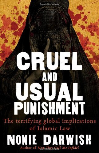 Cruel and Usual Punishment: The Terrifying Global Implications of Islamic Law 9781595551610