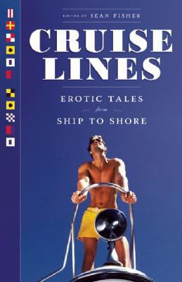 Cruise Lines: Erotic Tales from Ship to Shore 9781593500566