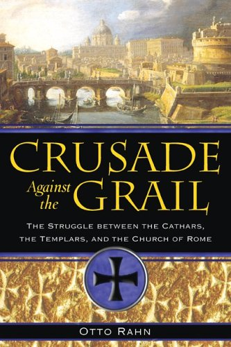 Crusade Against the Grail: The Struggle Between the Cathars, the Templars, and the Church of Rome 9781594771354