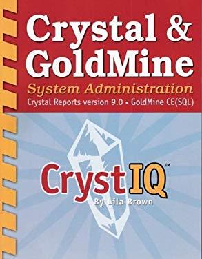Crystal & Goldmine System Administration: Crystal Reports Version 9.0 - Goldmine Ce(sql) 9781592981021
