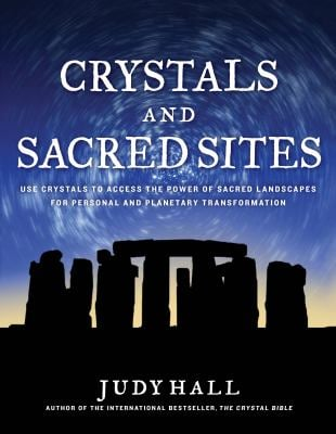 Crystals and Sacred Sites: Use Crystals to Access the Power of Sacred Landscapes for Personal and Planetary Transformation