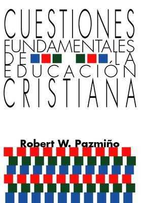 Cuestiones Fundamentales de La Educacion Cristiana 9781592440092