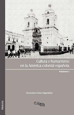 Cultura y Humanismo En La America Colonial Espanola. Volumen I 9781597546218