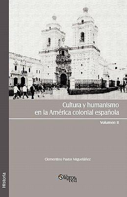 Cultura y Humanismo En La America Colonial Espanola. Volumen II 9781597546485