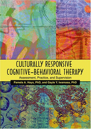 Culturally Responsive Cognitive-Behavioral Therapy: Assessment, Practice, and Supervision 9781591473602
