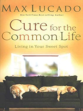 Cure for the Common Life: Living in Your Sweet Spot 9781594152276
