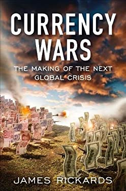 Currency Wars: The Making of the Next Global Crisis 9781591844495