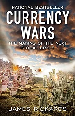 Currency Wars: The Making of the Next Global Crisis 9781591845560