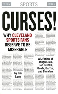 Curses! Why Cleveland Sports Fans Deserve to Be Miserable: A Lifetime of Tough Breaks, Bad Luck, Goofs, Gaffes, and Blunders 9781598510188