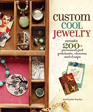 Custom Cool Jewelry: Create 200+ Personalized Pendants, Charms, and Clasps 9781596680746
