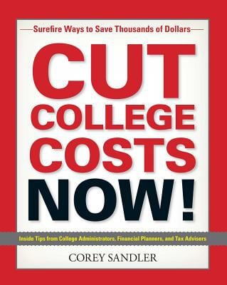 Cut College Costs Now!: Surefire Ways to Save Thousands of Dollars 9781593374914