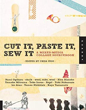 Cut It, Paste It, Sew It: A Mixed-Media Collage Sourcebook 9781592536436