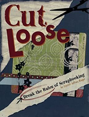 Cut Loose: Break the Rules of Scrapbooking 9781599630205
