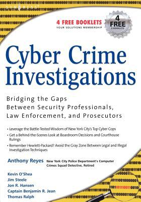 Cyber Crime Investigations: Bridging the Gaps Between Security Professionals, Law Enforcement, and Prosecutors 9781597491334