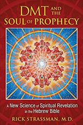 DMT and the Soul of Prophecy: A New Science of Spiritual Revelation in the Hebrew Bible -  Strassman M.D., Rick