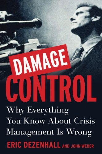 Damage Control: Why Everything You Know about Crisis Management Is Wrong 9781591841548