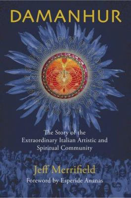 Damanhur: The Story of the Extraordinary Italian Artistic and Spiritual Community 9781592750108