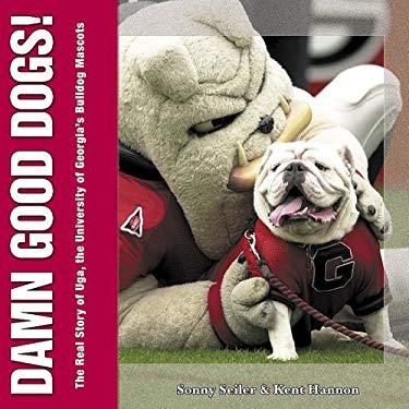Damn Good Dogs!: The Real Story of Uga, the University of Georgia's Bulldog Mascots 9781596701472