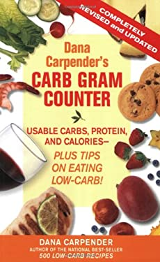 Dana Carpender's Carb Gram Counter: Usable Carbs, Protein, and Calories--Plus Tips on Eating Low-Carb! 9781592331444
