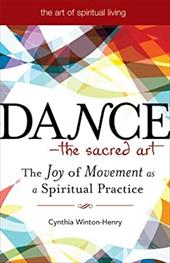 Dance - The Sacred Art: The Joy of Movement as a Spiritual Practice