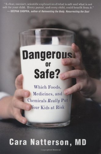 Dangerous or Safe?: Which Foods, Medicines, and Chemicals Really Put Your Kids at Risk 9781594630620