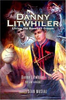 Danny Litwhiler: Living the Baseball Dream 9781592135240