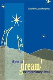 Dare to Dream!: 25 Extraordinary Lives 7246740