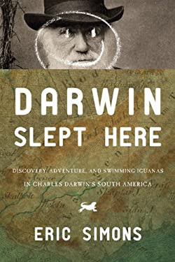 Darwin Slept Here: Discovery, Adventure, and Swimming Iguanas in Charles Darwin's South America 9781590202999