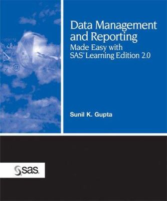 Data Management and Reporting Made Easy with SAS Learning Edition 2.0 9781590475775
