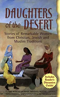 Daughters of the Desert: Stories of Remarkable Women from Christian, Jewish, and Muslim Traditions 9781594731068