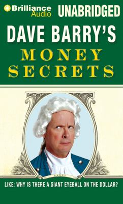 Dave Barry's Money Secrets: Like: Why Is There a Giant Eyeball on the Dollar? 9781597371674