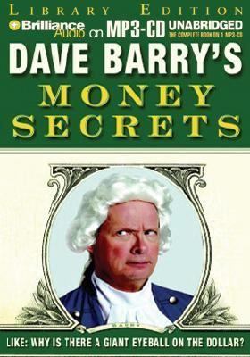 Dave Barry's Money Secrets: Like: Why Is There a Giant Eyeball on the Dollar? 9781597371681