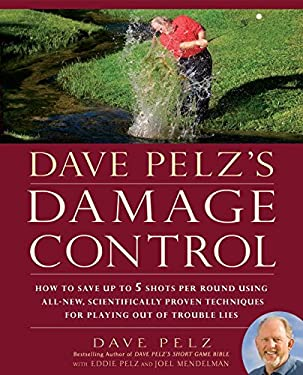 Dave Pelz's Damage Control: How to Save Up to Five Shots Per Round Using All-New Scientifically Proven Techniques for Playing Out of Trouble Lies 9781592405107