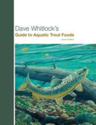 Dave Whitlock's Guide to Aquatic Trout Foods, Second Edition 9781599210667