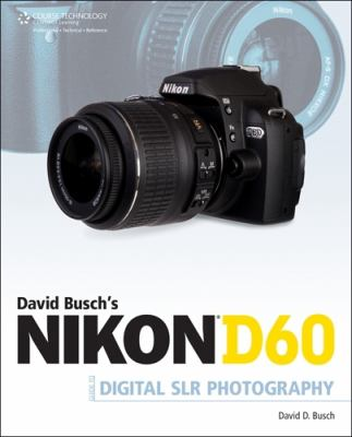 David Busch's Nikon D60 Guide to Digital SLR Photography 9781598635775