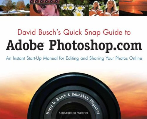 David Busch's Quick Snap Guide to Adobe Photoshop.com: An Instant Start-Up Manual for Editing and Sharing Your Photos Online 9781598638158