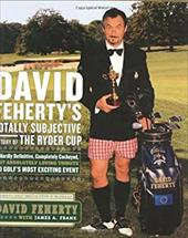 David Feherty's Totally Subjective History of the Ryder Cup 7242630