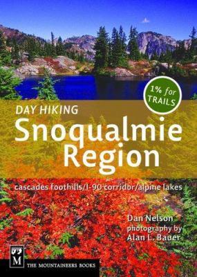 Day Hiking Snoqualmie Region: Cascade Foothills/I-90 Corridor/Alpine Lakes 9781594850462